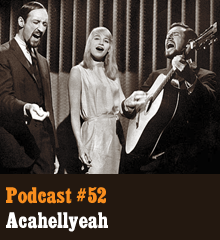 Wherein the a capella sensation known as Acahellyeah makes a triumphant return! The gang shows off a cool app called Songify, belts out some impromptu tunes from their forthcoming album, Acahell to the Acahizzy, and talks about the creative influence of music and some great musicians in the world. Elsewhere, your eardrums are grossly offended. Podcast: Play in new window | Download