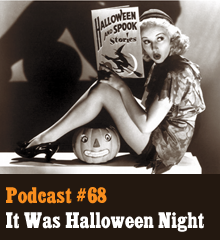 Wherein it was Halloween Night, so of course our hosts and listeners share another spooktacular batch of stories. From cold lakes and clowns to razor blades and revenge, hear tales that will chill your blood and songs that will leave you in hysterics. A wonderful round of applause goes to Justin Wasson, Craig Wessel, Scott Weaver, Greg Holbus, Kate Jenkins, D.F. Hall, Whit Heintz, and Hollie Heintz for their submissions. One-eyed Maestro by Kevin MacLeod. Halloween Main Theme Title by John Carpenter. Freedom by Unknown Artist. Podcast: Play in new window | Download