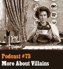 Wherein we discuss more villain types. We cover the newest Bond villain, Raoul Silva, as well as those you love to hate, like Nurse Ratched, Dolores Umbridge, Randall Flagg, and Hans Landa. We talk about the over-the-top or flamboyant villains, like Dr. Evil, Zorg, and The Joker, villains that straddle several types, like Handsome Jack and GLADoS, and even delve into non-living villains with Skynet and HAL 9000. Elsewhere, we tangent into storytelling in video games and the difficulty of writing a good villain. Theme music by Latché Swing. Handsome Jack dialogue property of Gearbox Software. Podcast: Play in new window […]