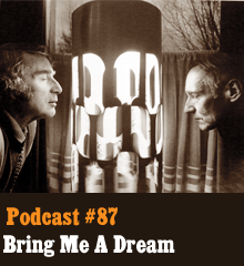 Wherein our dreamy hosts put to bed all manner of sleepy talk, including nightmares, sleep paralysis, the mysteries of the brain, dreams as depicted in fiction, and using the unconscious mind to solve daytime problems and hatch brilliant ideas. Elsewhere, a gynoid dreams of electric revenge. Theme music byLatché Swing. Podcast: Play in new window | Download