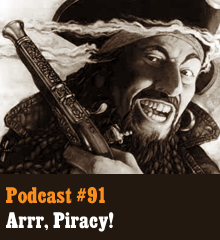 Wherein our crew of salty sea dogs speak of online piracy and digital media, heaving down on DRM in video games, authors and e-book royalties, reasons why people steal, and how good will and trust can turn the tide. Weigh anchor and hoist the mizzen, mateys! Theme music byLatch Swing. Podcast: Play in new window | Download